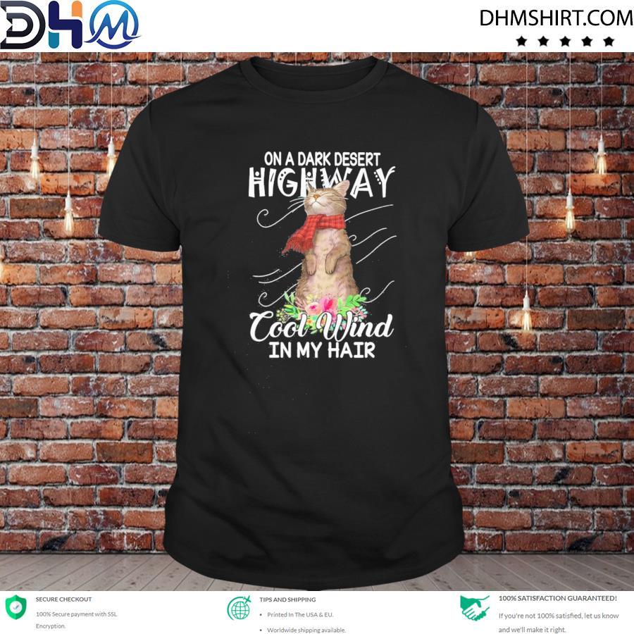 Cat on a dark desert highway cool wind in my hair shirt