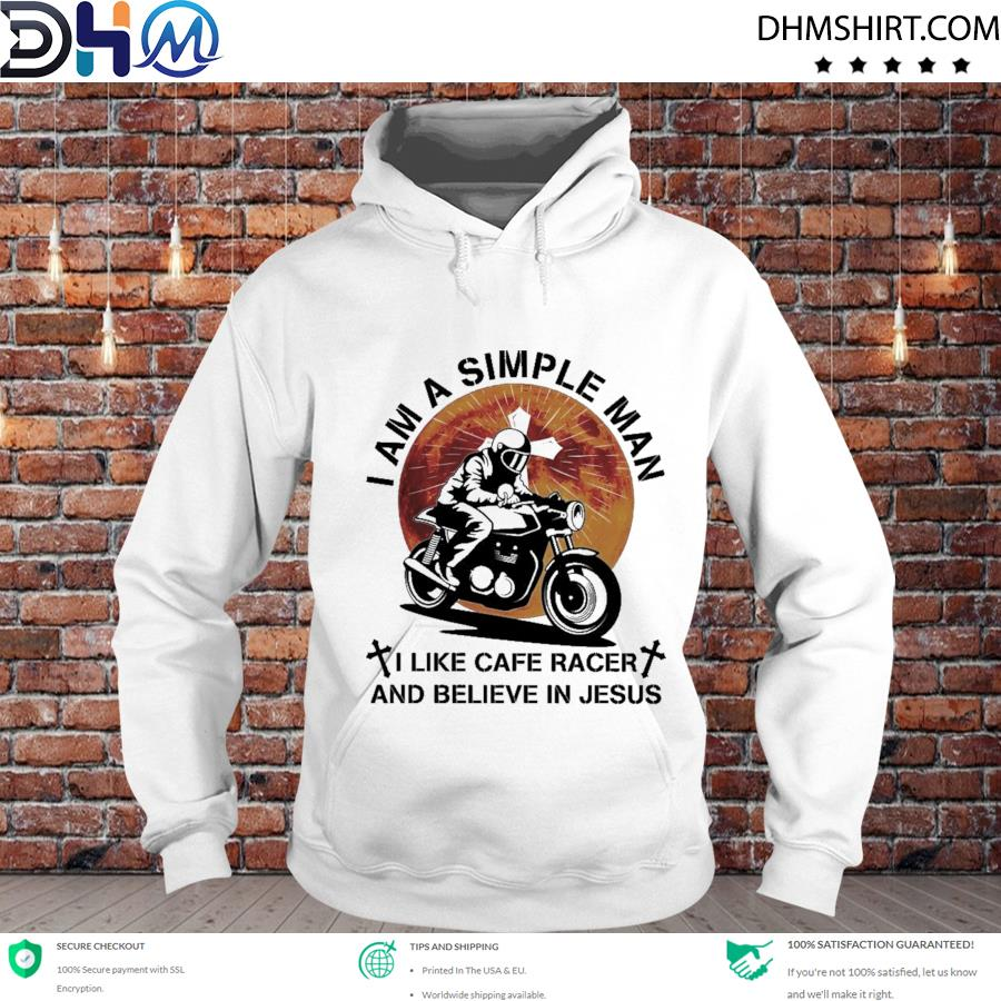 I am a simple man I like cafe racer and believe in Jesus s hoodie