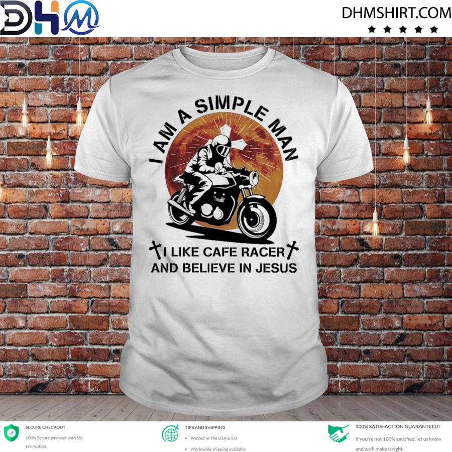 I am a simple man I like cafe racer and believe in Jesus shirt