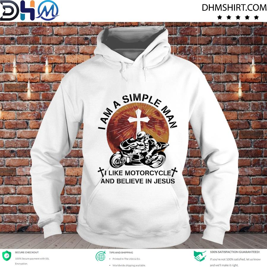 I am a simple man I like motorcycle and believe in Jesus s hoodie